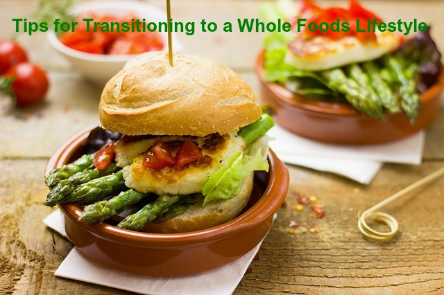 Tips for Transitioning to a Whole Foods Lifestyle